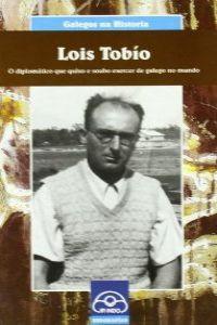 Lois Tobío. O diplomático que quixo e soubo exercer de galego no mundo