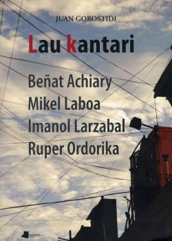 LAU KANTARI BEÑAT ACHIARY, MIKEL LABOA, IMANOL LARZABAL, RUP