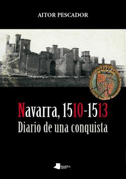 NAVARRA, 1510-1513. DIARIO DE UNA CONQUISTA