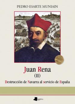 JUAN RENA. DESTRUCCION DE NAVARRA AL SERVICIO DE ESPAÑA