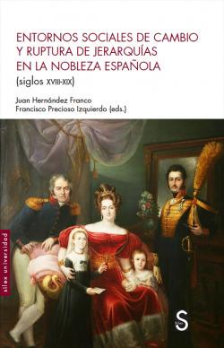 Entornos sociales de cambio y ruptura de jerarquías en la nobleza española (siglos XVIII-XIX)