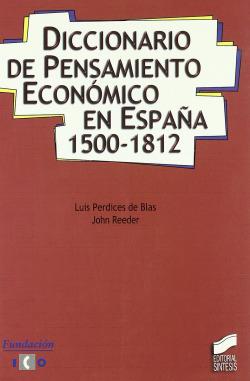 DICCIONARIO DE PENSAMIENTO ECONOMICO EN ESPAÑA 1500-1812 -