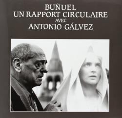 Buñuel, un rapport circulaire avec Antonio Gálvez