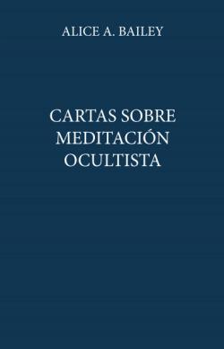 CARTAS SOBRE MEDITACION OCULTISTA (R)