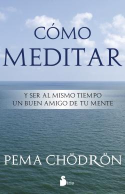 Cómo meditar y ser al mismo tiempo buen amigo de tu mente