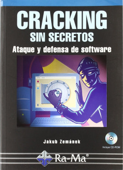 CRACKING SIN SECRETOS: ATAQUE Y DEFENSA DE SOFTWARE