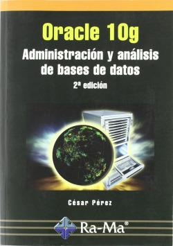 ORACLE 10G (2ª ED.): ADMON.Y ANALISIS DE BASES DE DATOS