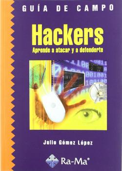HACKERS: APRENDE A ATACAR Y A DEFENDERTE.(GUIA DE CAMPO)