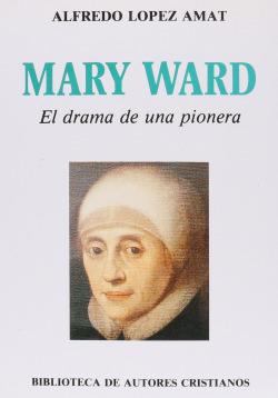 Mary Ward.El drama de una pionera
