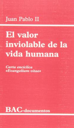 El valor inviolable de la vida humana.Carta encíclica Evangelium vitae