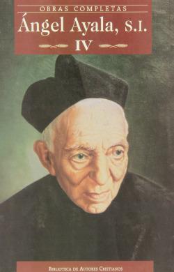 Obras completas Ángel Ayala, S.I. IV