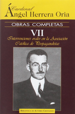 Obras completas de Angel Herrera Oria.VII: Intervenciones orales en la Asociación Católica de Propag