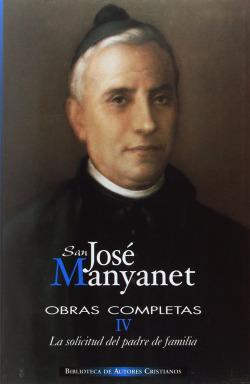 Obras completas de San José Manyanet.IV: La solicitud del padre de familia.Epistolario de José Manya