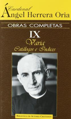 Obras completas de Angel Herrera Oria.IX: Varia.Catálogos e Indices