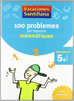 VACANCES 5E PRIMARIA 100 PROBLEMES PER REPASSAR MATEMATIQUES AMB SOLUCIONARI GRUP PROMOTOR