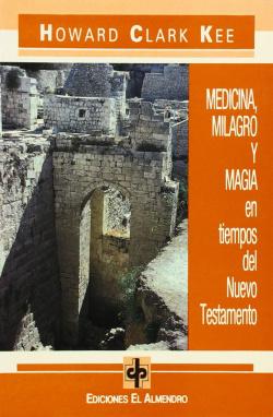 Medicina, Milagro Y Magia En Tiempos Del Nuevo Testamento