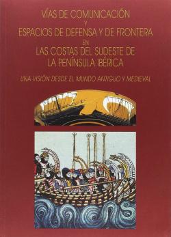 Vías de comunicación y espacios de defensa y de frontera en las costas del sudeste de la península Ibérica