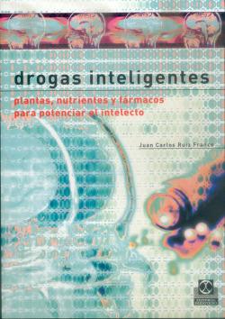 DROGAS INTELIGENTES. Plantas nutrientes y fármacos para potenciar el intelecto