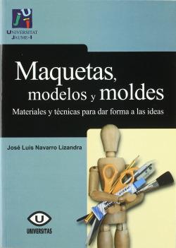 Maquetas modelos y moldes: materias y técnicas