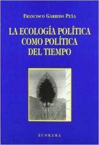La ecologia politica como politica del tiempo