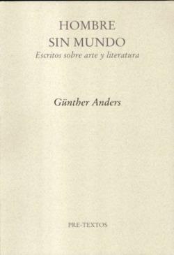 HOMBRE SIN MUNDO ESCRITOS SOBRE ARTE Y LITERATURA