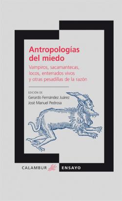 Antropologias miedo:vampiros, sacamantecas, locos, enterrados vivos y otras pesadillas de la razón