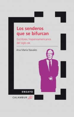 Los senderos que se bifurcan:escritores hispanoamericanos del siglo XX