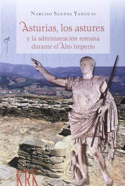 Asturias, los astures y la administracion romana durante el alto imperio