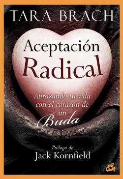 Aceptación radical: abrazando tu vida con el corazón de un Buda