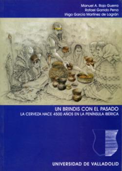 Brindis Con El Pasado, Un. La Cerveza Hace 4500 Años En La Península Ibérica