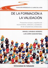 DE LA FORMACIÓN A LA VALIDACIÓN. PERSPECTIVA EUROPEA Y ESPAÑOLA DEL RECONOCIMIENTO, VALIDACIÓN Y ACREDITACIÓN DE LAS COMPETENCIAS PROFESIONALES