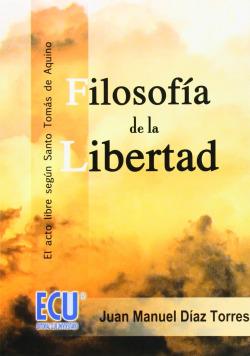 Filosofía de la libertad. El acto libre según Santo Tomás de Aquino