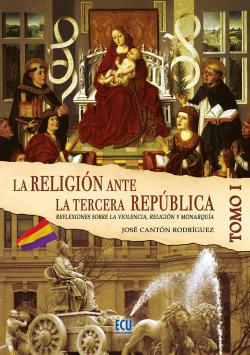 LA RELIGION ANTE LA TERCERA REPUBLICA. TOMO 1