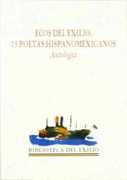 Ecos del exilio. 13 poetas hispanoamericanos. Antología. Selección y estudio pre