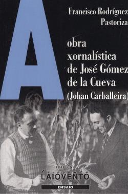 OBRA XORNALÍSTICA DE JOSÉ GÓMEZ DE LA CUEVA (JOHAN CARBALLEIRA)
