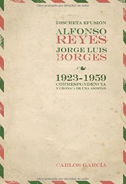 Discreta efusion.Alfonso Reyes y Jorge Luis Borges
