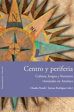 Centro y periferia:cultura, lengua y literatura virreinales América