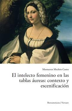 Intelecto femenino tablas aureas:contexto y escenificacion
