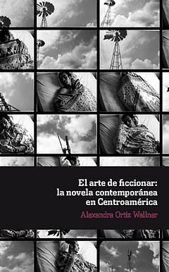 Arte de ficcionar: novela contemporanea en centroamerica