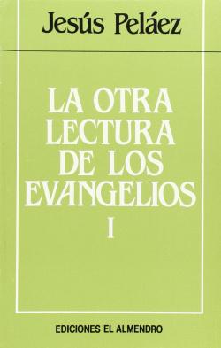 La Otra Lectura De Los Evangelios. Ciclo A Y B