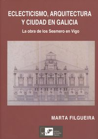 Eclecticismo, arquitectura y ciudad en galicia
