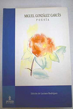 Miguel Gonzalez Garces. Poesia (Ed.De Luciano Rodriguez)