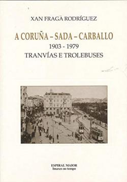 2.A CORUÑA-SADA-CARBALLO.TRANVIAS E TROLEBUSES.(IMAXES TEMPO