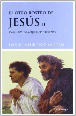 El otro rostro de Jesús II. Caminos de aquellos tiempos