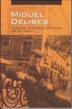 Miguel delibes: nuevas lecturas criticas de su obra