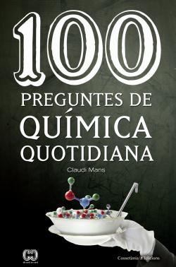 100 PREGUNTES DE QUÍMICA COTIDIANA