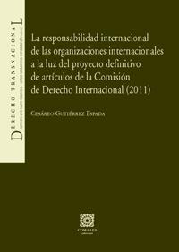 La responsabilidad internacional de las organizaciones internacionales a la luz del proyecto definitivo de articulos de la Comisión de Derecho Interna