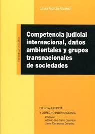 Competencia judicial internacional, daños ambientales y grupos transnacionales de sociedades