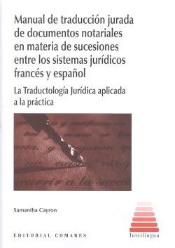 MANUAL DE TRADUCCIÓN JURADA DE DOCUMENTOS NOTARIALES EN MATERIA DE SUCESIONES ENTRE LOS SISTEMAS JURÍDICOS FRANC�S Y ESPAÑOL