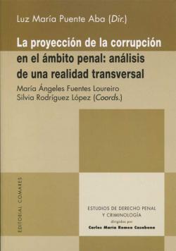 LA PROYECCIÓN DE LA CORRUPCIÓN EN EL ÁMBITO PENAL: ANÁLISIS DE UNA REALIDAD TRANSVERSAL